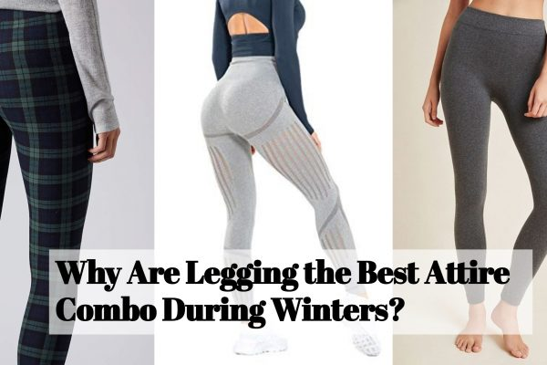 Why Are Legging the Best Attire Combo During Winters?