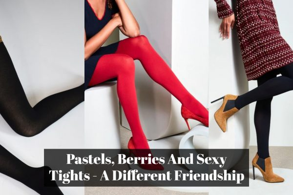 Pastels, Berries And Sexy Tights – A Different Friendship
