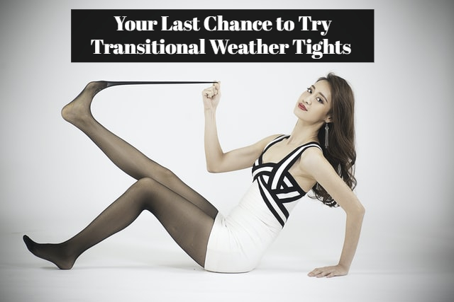 Your Last Chance to Try Transitional Weather Tights