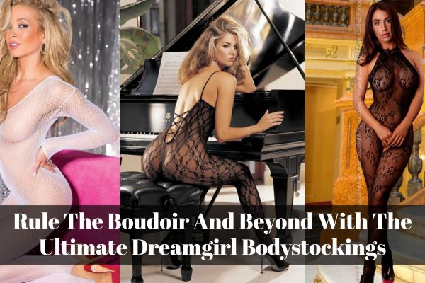Rule The Boudoir And Beyond With The Ultimate Dreamgirl Bodystockings