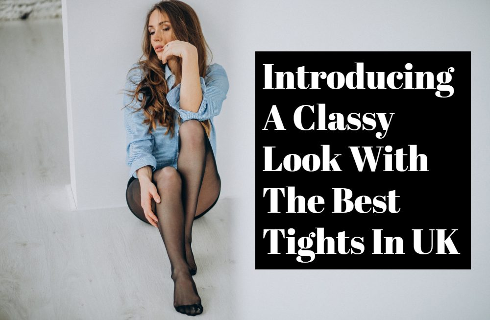 Introducing A Classy Look With The Best Tights In UK